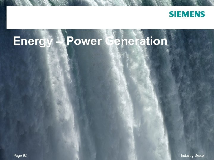 Energy – Power Generation Page 62 © Siemens AG 2010. All Rights Reserved. Industry