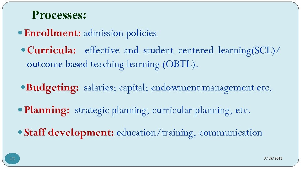 Processes: Enrollment: admission policies Curricula: effective and student centered learning(SCL)/ outcome based teaching learning