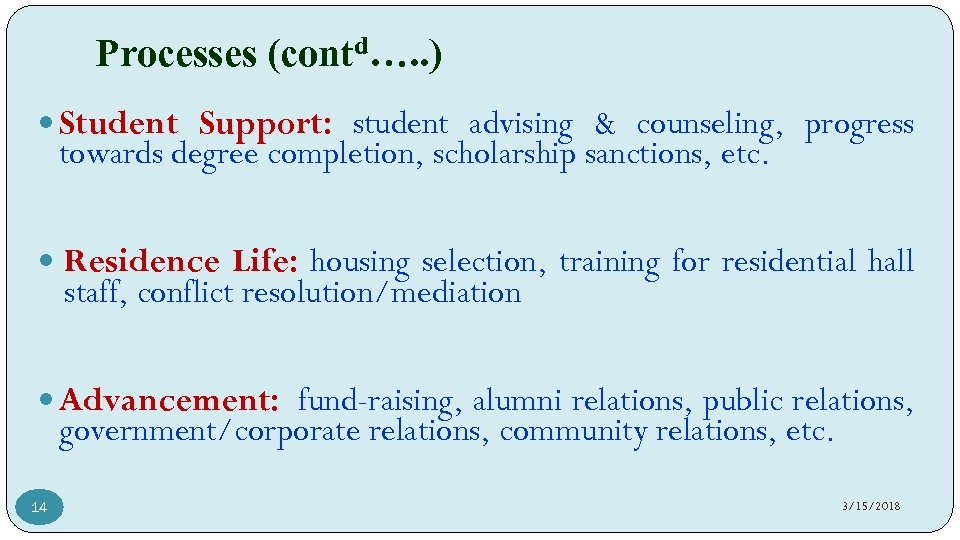 Processes (contd…. . ) Student Support: student advising & counseling, progress towards degree completion,