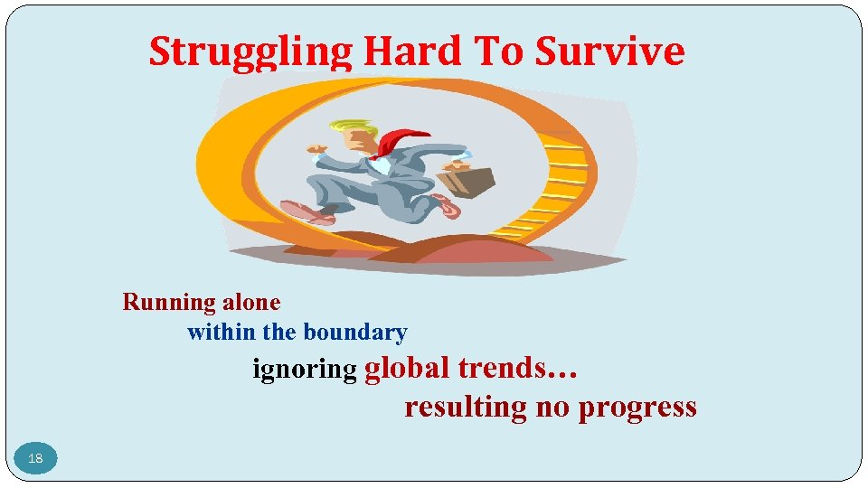 Struggling Hard To Survive Running alone within the boundary ignoring global trends… resulting no