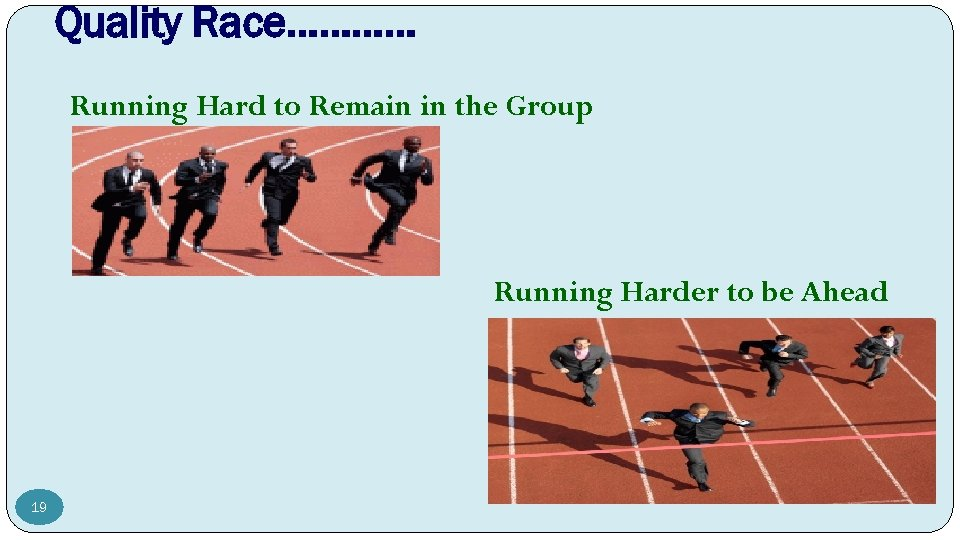 Quality Race………… Running Hard to Remain in the Group Running Harder to be Ahead