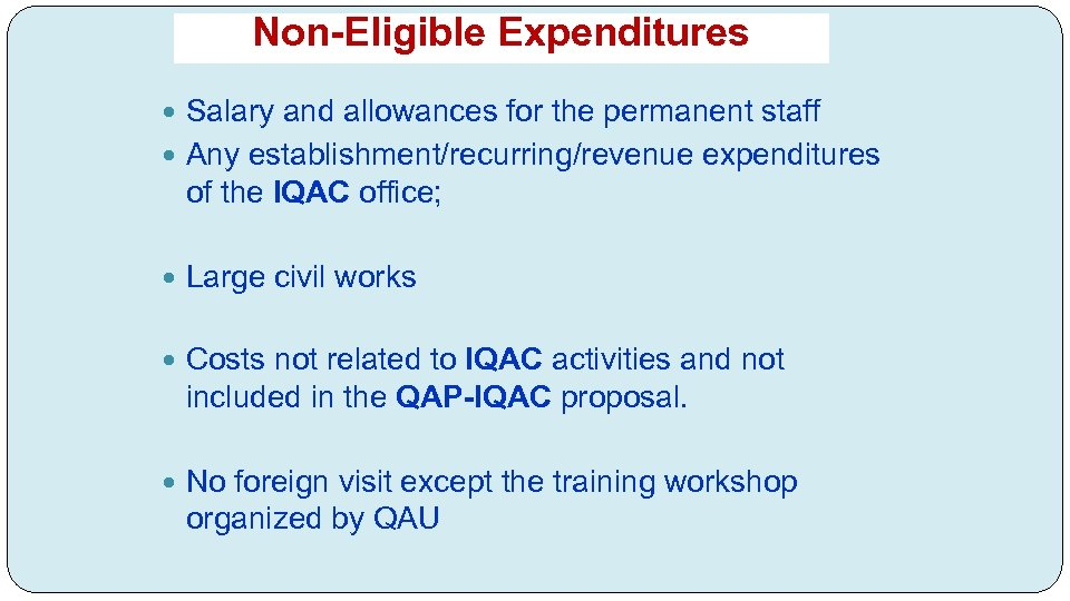 Non-Eligible Expenditures Salary and allowances for the permanent staff Any establishment/recurring/revenue expenditures of the