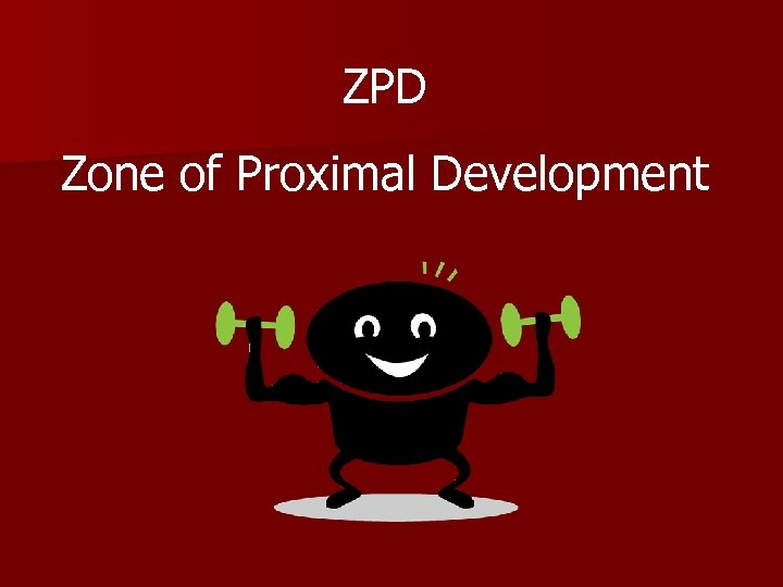 ZPD Zone of Proximal Development