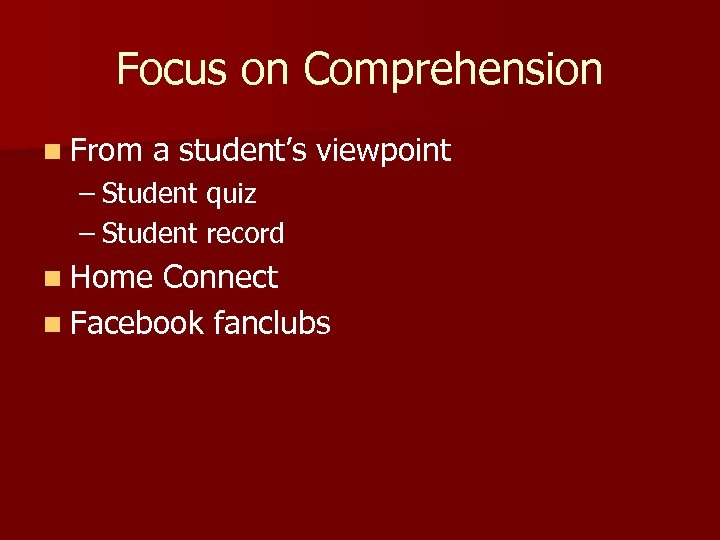 Focus on Comprehension n From a student's viewpoint – Student quiz – Student record