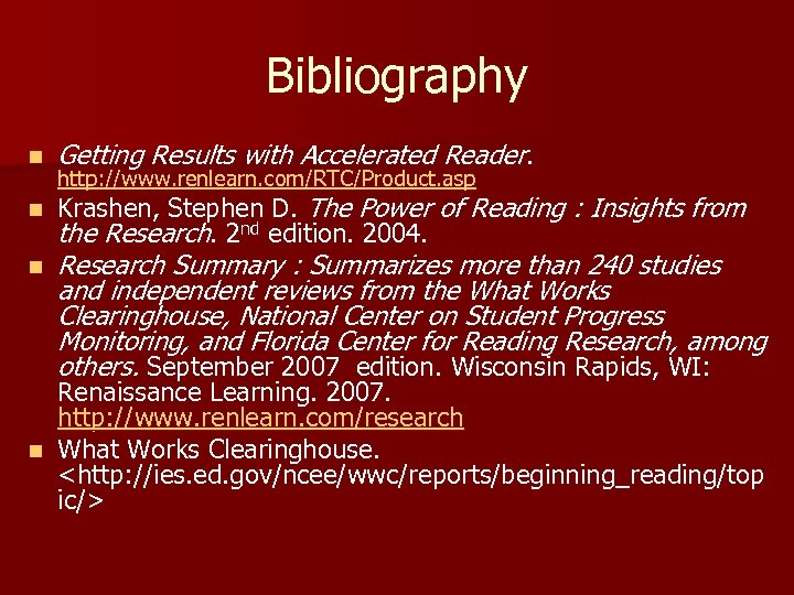 Bibliography n Getting Results with Accelerated Reader. n Krashen, Stephen D. The Power of