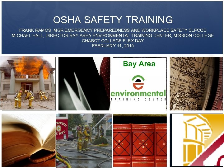 OSHA SAFETY TRAINING FRANK RAMOS, MGR EMERGENCY PREPAREDNESS AND WORKPLACE SAFETY CLPCCD MICHAEL HALL,