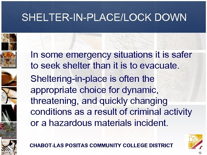 SHELTER-IN-PLACE/LOCK DOWN In some emergency situations it is safer to seek shelter than it