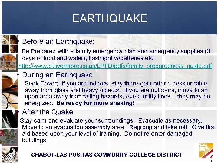 EARTHQUAKE • Before an Earthquake: Be Prepared with a family emergency plan and emergency