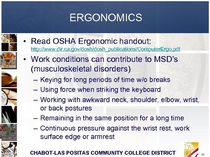 ERGONOMICS • Read OSHA Ergonomic handout: http: //www. dir. ca. gov/dosh_publications/Computer. Ergo. pdf •