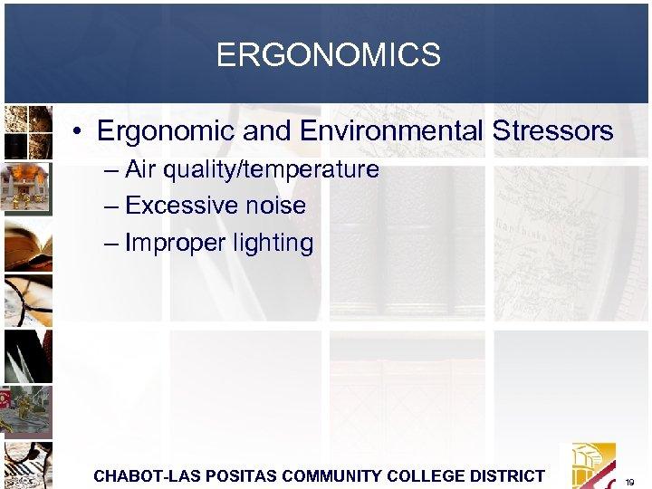 ERGONOMICS • Ergonomic and Environmental Stressors – Air quality/temperature – Excessive noise – Improper