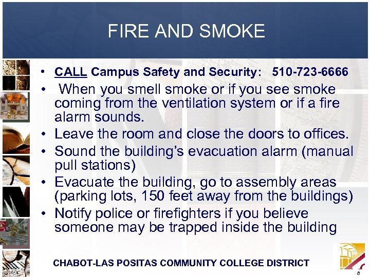 FIRE AND SMOKE • CALL Campus Safety and Security: 510 -723 -6666 • When