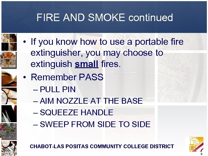 FIRE AND SMOKE continued • If you know how to use a portable fire