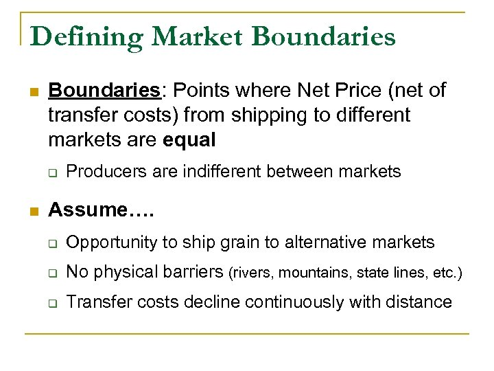 Defining Market Boundaries n Boundaries: Points where Net Price (net of transfer costs) from
