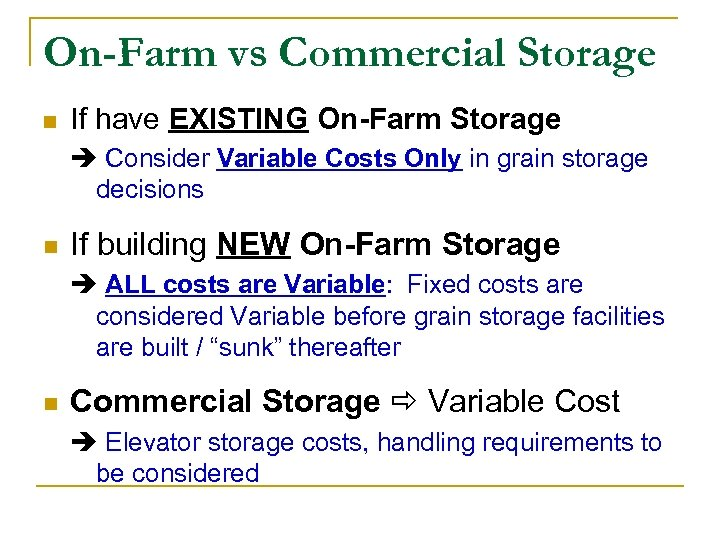 On-Farm vs Commercial Storage n If have EXISTING On-Farm Storage Consider Variable Costs Only