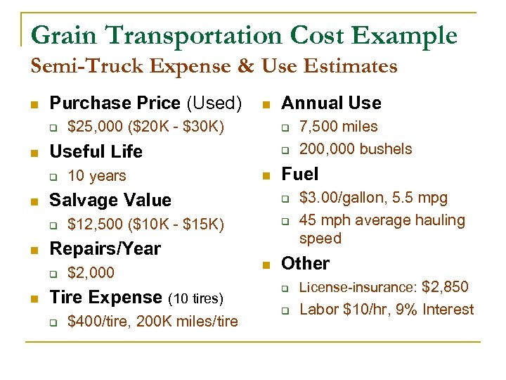 Grain Transportation Cost Example Semi-Truck Expense & Use Estimates n Purchase Price (Used) q