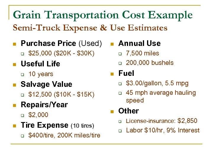 Grain Transportation Cost Example Semi-Truck Expense & Use Estimates n Purchase Price (Used) q