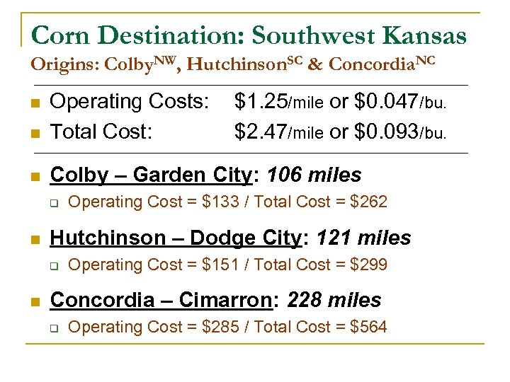 Corn Destination: Southwest Kansas Origins: Colby. NW, Hutchinson. SC & Concordia. NC n Operating