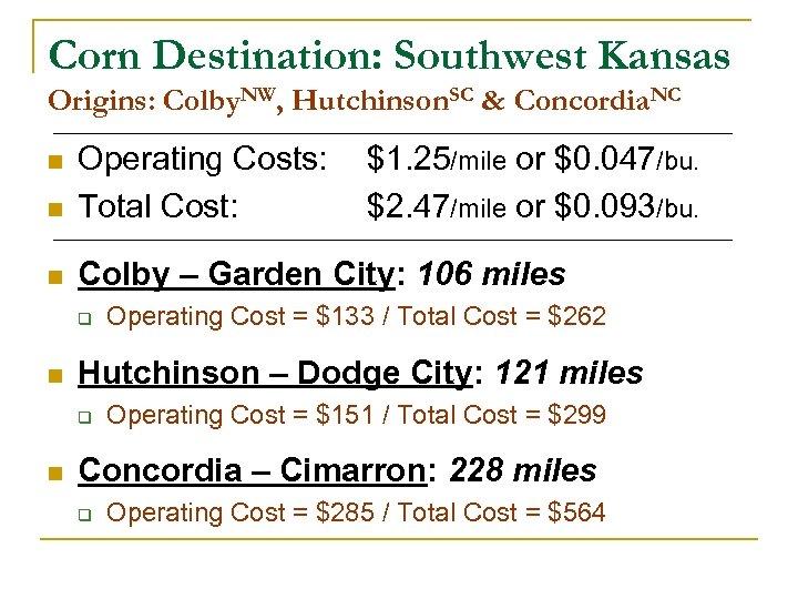 Corn Destination: Southwest Kansas Origins: Colby. NW, Hutchinson. SC & Concordia. NC n Operating