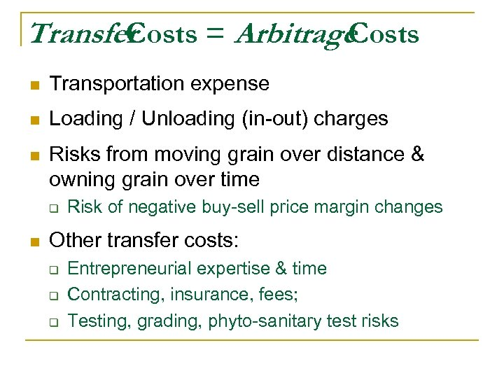 Transfer Costs = Arbitrage Costs n Transportation expense n Loading / Unloading (in-out) charges