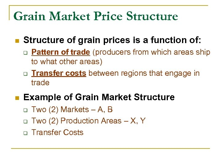 Grain Market Price Structure n Structure of grain prices is a function of: q