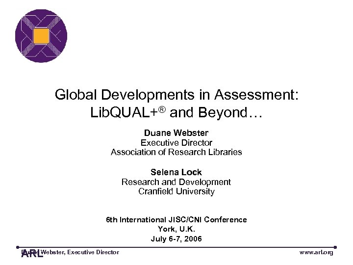 Global Developments in Assessment: Lib. QUAL+® and Beyond… Duane Webster Executive Director Association of