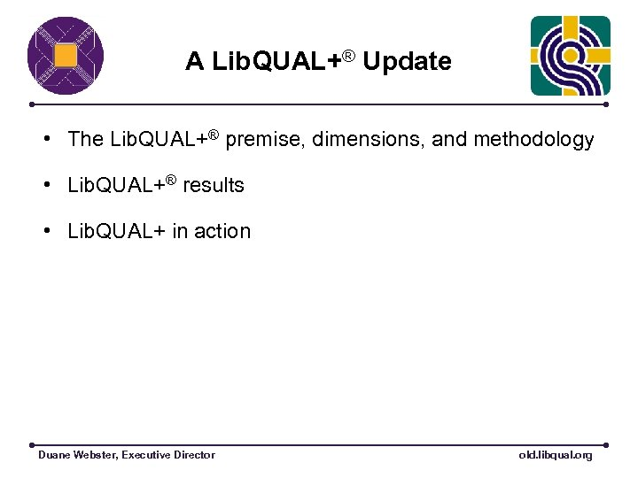 A Lib. QUAL+® Update • The Lib. QUAL+® premise, dimensions, and methodology • Lib.