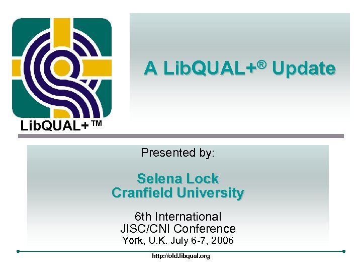 A Lib. QUAL+® Update Lib. QUAL+™ Presented by: Selena Lock Cranfield University 6 th