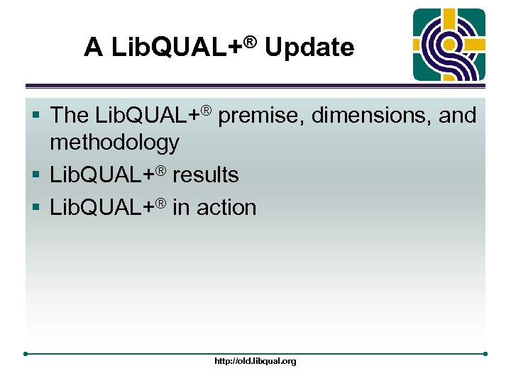 A Lib. QUAL+® Update § The Lib. QUAL+® premise, dimensions, and methodology § Lib.