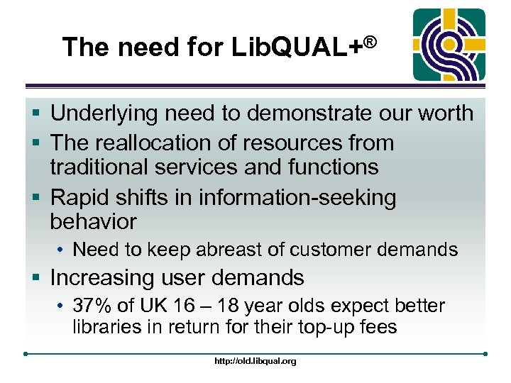 The need for Lib. QUAL+® § Underlying need to demonstrate our worth § The