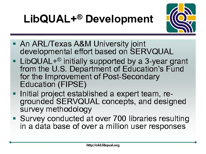 Lib. QUAL+® Development § An ARL/Texas A&M University joint developmental effort based on SERVQUAL