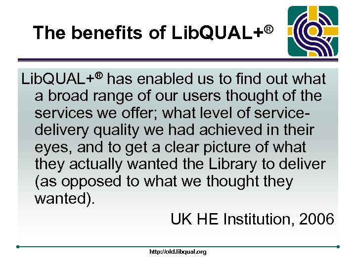 The benefits of Lib. QUAL+® has enabled us to find out what a broad
