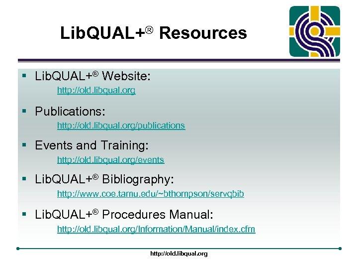 Lib. QUAL+® Resources § Lib. QUAL+® Website: http: //old. libqual. org § Publications: http: