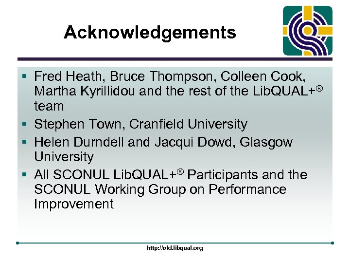 Acknowledgements § Fred Heath, Bruce Thompson, Colleen Cook, Martha Kyrillidou and the rest of