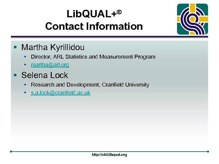 Lib. QUAL+® Contact Information § Martha Kyrillidou • Director, ARL Statistics and Measurement Program