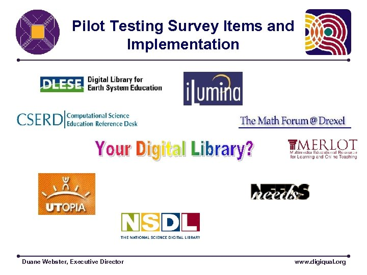 Pilot Testing Survey Items and Implementation Duane Webster, Executive Director www. digiqual. org