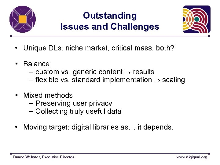 Outstanding Issues and Challenges • Unique DLs: niche market, critical mass, both? • Balance: