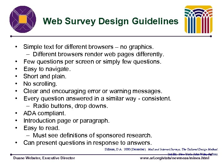 Web Survey Design Guidelines • Simple text for different browsers – no graphics. –