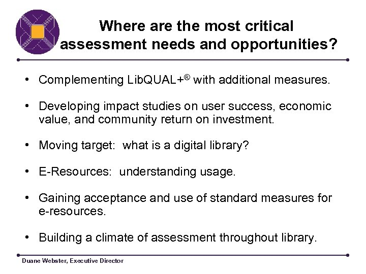 Where are the most critical assessment needs and opportunities? • Complementing Lib. QUAL+® with