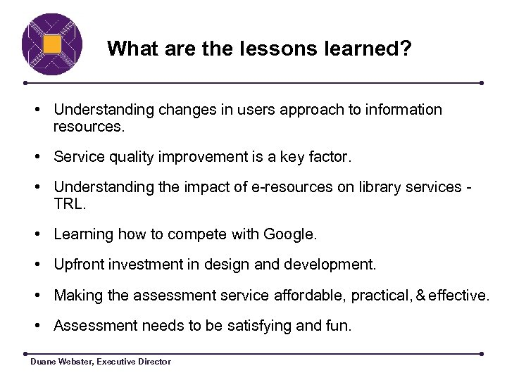 What are the lessons learned? • Understanding changes in users approach to information resources.