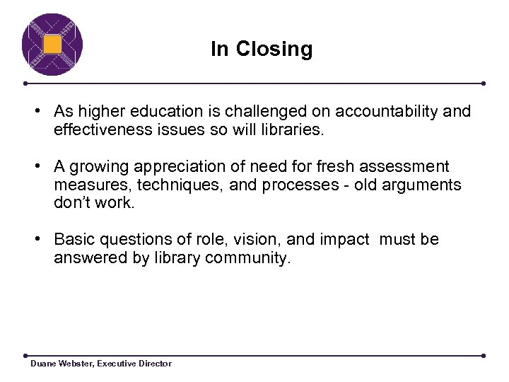 In Closing • As higher education is challenged on accountability and effectiveness issues so