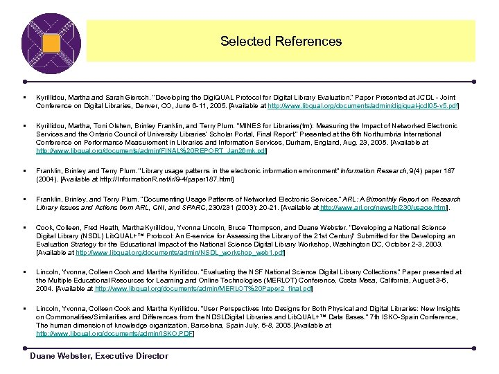 "Selected References • Kyrillidou, Martha and Sarah Giersch. ""Developing the Digi. QUAL Protocol for"