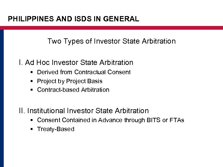 PHILIPPINES AND ISDS IN GENERAL Two Types of Investor State Arbitration I. Ad Hoc