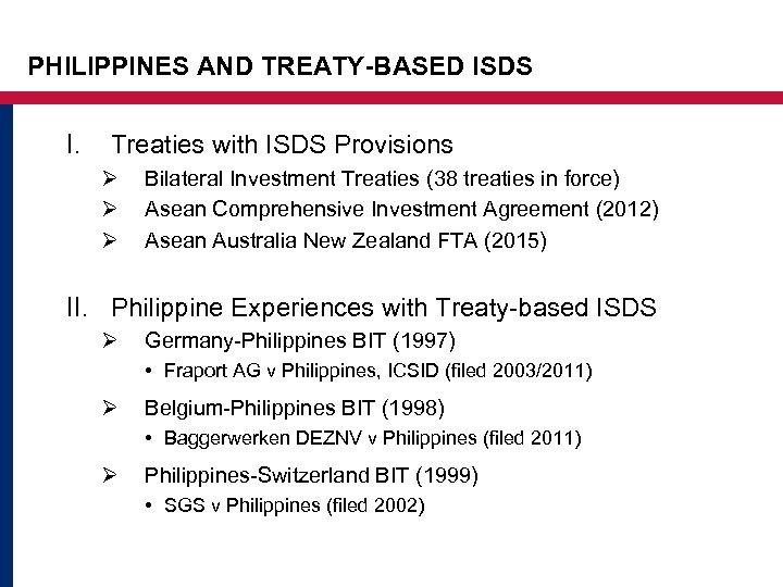 PHILIPPINES AND TREATY-BASED ISDS I. Treaties with ISDS Provisions Ø Ø Ø Bilateral Investment
