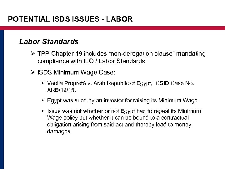 """POTENTIAL ISDS ISSUES - LABOR Labor Standards Ø TPP Chapter 19 includes """"non-derogation clause"""""""