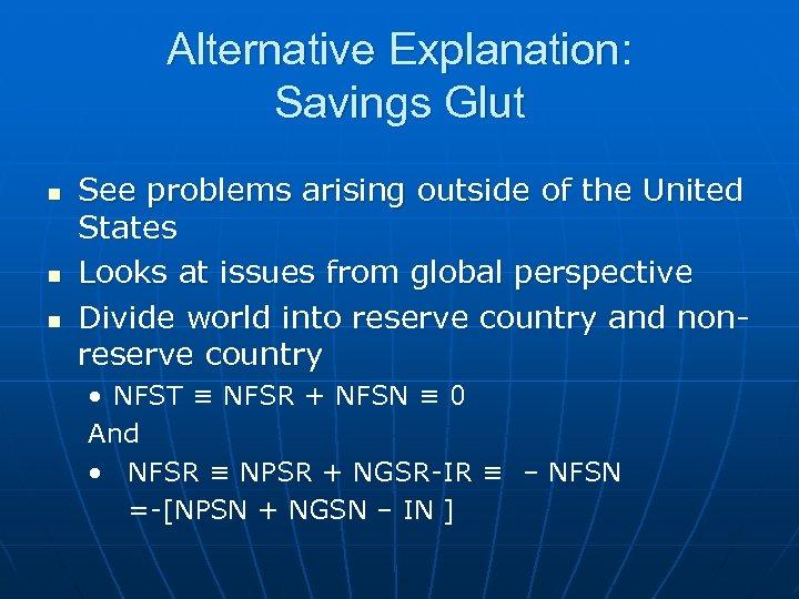 Alternative Explanation: Savings Glut n n n See problems arising outside of the United