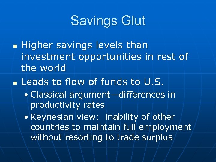 Savings Glut n n Higher savings levels than investment opportunities in rest of the