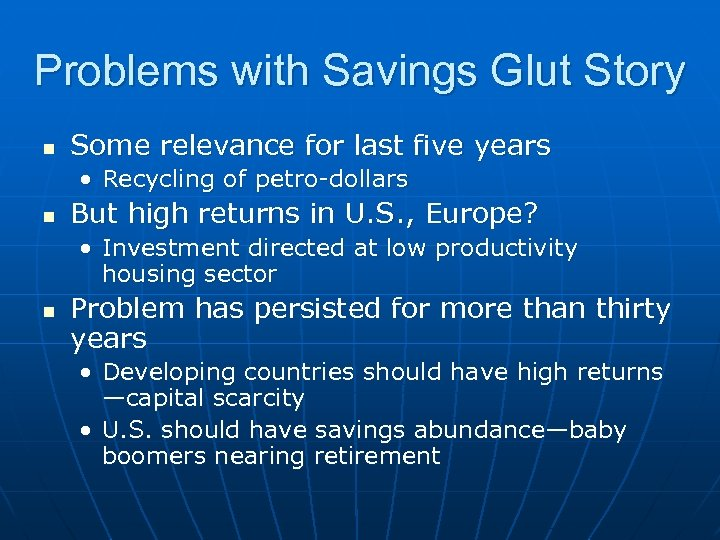 Problems with Savings Glut Story n Some relevance for last five years • Recycling