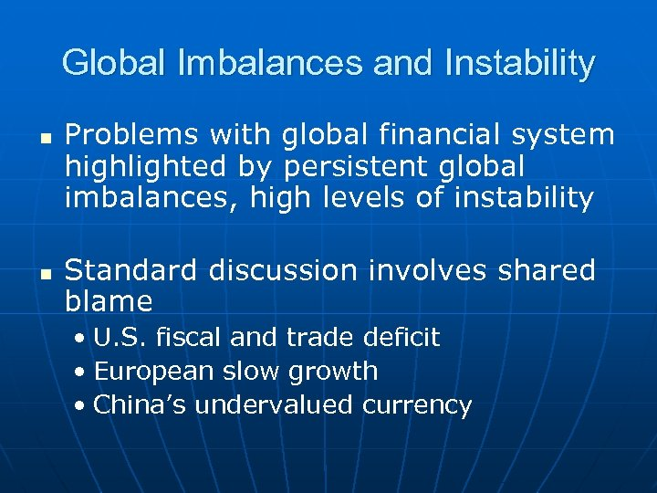 Global Imbalances and Instability n n Problems with global financial system highlighted by persistent