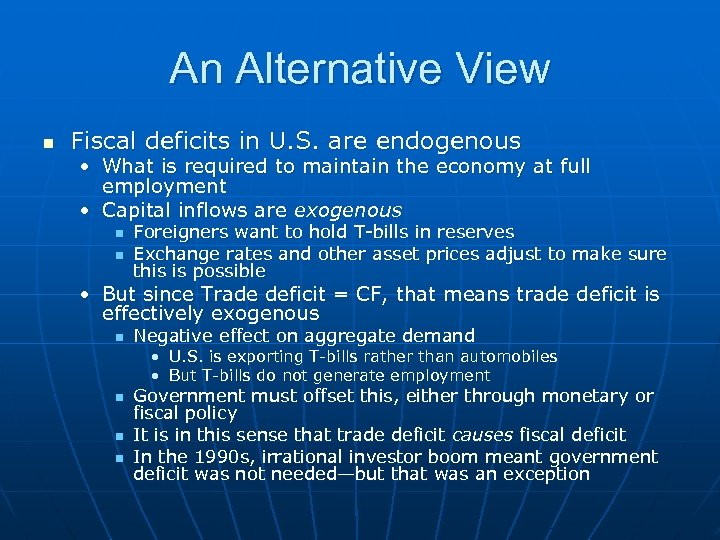 An Alternative View n Fiscal deficits in U. S. are endogenous • What is