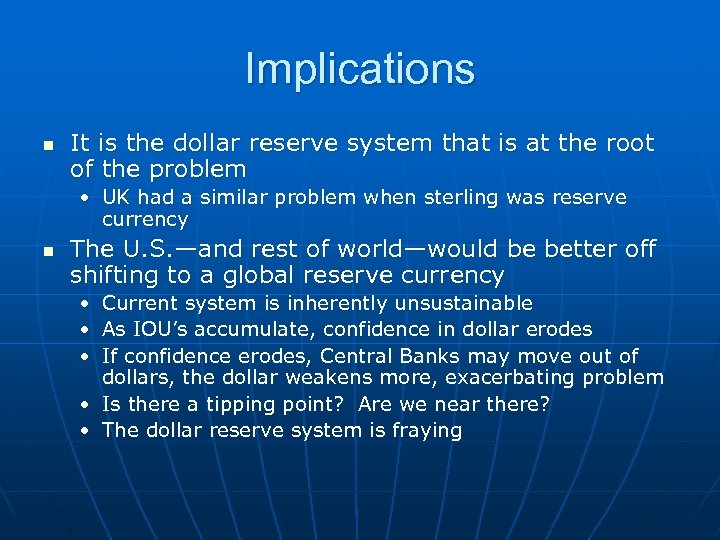 Implications n It is the dollar reserve system that is at the root of
